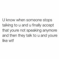 💯 Fuck outta here bihh..✌😐: U know when someone stops  talking to u and u finally accept  that youre not speaking anymore  and then they talk to u and youre  like wtf 💯 Fuck outta here bihh..✌😐