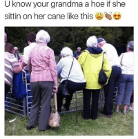 Grandma, Hoe, and Her: U know your grandma a hoe if she  sittin on her cane like this Somebody needs to come get their grandma...😳😩😂 https://t.co/xcHqJGMs3V