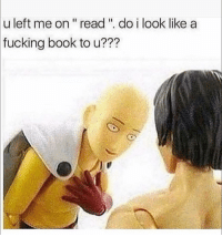 "Fucking, Funny, and Lol: u left me on"" read. do i look like a  fucking book to u??? Tag this person lol"