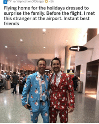 Family, Friends, and Memes: u/lmplicationOfDanger5h  Flying home for the holidays dressed to  surprise the family. Before the flight, I met  this stranger at the airport. Instant best  friends  Women Cutee