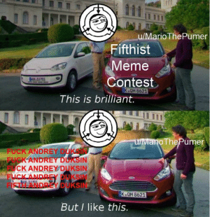 Why are we letting Andrey Duksin ruin the Fifth Contest?: u/Mario ThePumer  Fifthist  Meme  Contest  K QM 8621  This is brilliant.  oThePumer  FUCK ANDREY DUKSİN  FUCK ANDREY DUKSIN  FUCK ANDREY DUKSIN  FUCK ANDREY DUKSIN  FIFTH ANDREY DUKSIN  K QM 8621  But I like this. Why are we letting Andrey Duksin ruin the Fifth Contest?
