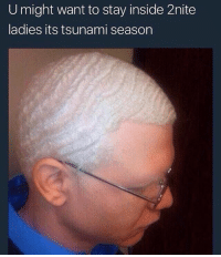 Memes, Tsunami, and 🤖: U might want to stay inside 2nite  ladies its tsunami season Mad frothy out dere 😂😂🤣