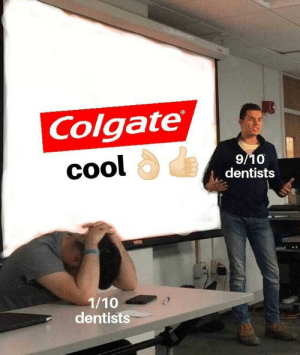 Be Like, Cool, and Colgate: U/paclonoc  Colgate  9/10  dentists  cool  сool  1/10  dentists Every dentists annual convention be like