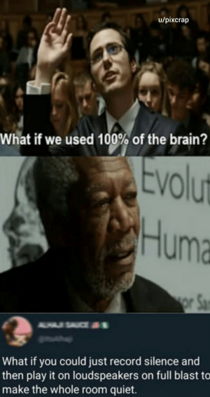 melonmemes:  Follow us on instagram for the best content!: https://www.instagram.com/realmelonmemes: u/pixcrap  What if we used 100% of the brain?  Evolut  Huma  or Sa  A USAUCE  What if you could just record silence and  then play it on louds peakers on full blast to  make the whole room quiet. melonmemes:  Follow us on instagram for the best content!: https://www.instagram.com/realmelonmemes
