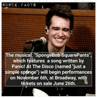 """Brendon wants us to go to the theatre lol, (he won't be in it, only the song, but you never know he might surprise us😍): U RTE. FACT S  The musical, """"SpongeBob SquarePants"""",  which features a song written by  Panic! At The Disco (named """"just a  simple sponge"""") will begin performances  on November 6th, at Broadway, with  tickets on sale June 26th. V Brendon wants us to go to the theatre lol, (he won't be in it, only the song, but you never know he might surprise us😍)"""