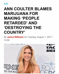 F U 🖕(via @420stocks ): U.S  ANN COULTER BLAMES  MARIJUANA FOR  MAKING 'PEOPLE  RETARDED' AND  'DESTROYING THE  COUNTRY'  By Janice Williams On Tuesday, August 1, 2017  14:06  TAC  BEL  COMEDY C1V  AS  IND YOUR MAGI F U 🖕(via @420stocks )