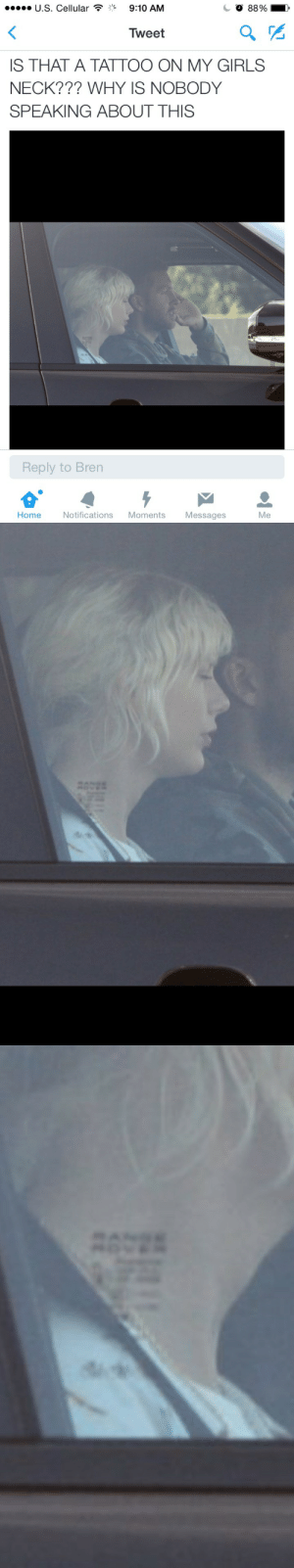 tayalongwithme:  newromanticsinnewyorkportugal:  screamedsooloud:  longasilives:  I love Taylor's new Range Rover tattoo  so grunge, vey hardcore  It looks so good on her  I HAVEN'T LAUGHED THIS HARD IN SO LONG : U.S. Cellular  9:10 AM  O 88%  Tweet  IS THAT A TATTOO ON MY GIRLS  NECK??? WHY IS NOBODY  SPEAKING ABOUT THIS  Reply to Bren  Hom  Notifications Moments  Messages  Me tayalongwithme:  newromanticsinnewyorkportugal:  screamedsooloud:  longasilives:  I love Taylor's new Range Rover tattoo  so grunge, vey hardcore  It looks so good on her  I HAVEN'T LAUGHED THIS HARD IN SO LONG