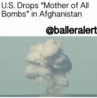 "cnn.com, Complex, and Isis: U.S. Drops ""Mother of All  Bombs"" in Afghanistan  @balleralert U.S. Drops ""Mother of All Bombs"" in Afghanistan – blogged by @MsJennyb ⠀⠀⠀⠀⠀⠀⠀ ⠀⠀⠀⠀⠀⠀⠀ Around 7 p.m. local time, the United States military dropped a GBU-43-B Massive Ordnance Air Blast Bomb, otherwise known as MOAB ""the mother of all bombs,"" in Afghanistan. ⠀⠀⠀⠀⠀⠀⠀ ⠀⠀⠀⠀⠀⠀⠀ The MOAB is the country's largest and most powerful non-nuclear bomb, weighing in at 21,600 pounds with a radius blast of over 300 meters. The bomb was tested 14 years ago, however, it had never been used in combat before Thursday. ⠀⠀⠀⠀⠀⠀⠀ ⠀⠀⠀⠀⠀⠀⠀ According to CNN, the military's intent was to target ISIS tunnel complex in the Achin district of the Nangarhar province. ⠀⠀⠀⠀⠀⠀⠀ ⠀⠀⠀⠀⠀⠀⠀ ""As [ISIS'] losses have mounted, they are using IEDs, bunkers and tunnels to thicken their defense,"" the Commander of U.S. Forces in Afghanistan, John Nicholson, revealed in a statement. ""This is the right munition to reduce these obstacles and maintain the momentum of our offensive against [ISIS]."" ⠀⠀⠀⠀⠀⠀⠀ ⠀⠀⠀⠀⠀⠀⠀ Nicholson signed off on the use of the bomb, which is said to be 20,000 pounds heavier than each Tomahawk cruise missile that was launched at Syria last week, reports state."