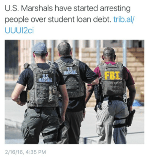 Fbi, Gif, and Tumblr: U.S. Marshals have started arresting  people over student loan debt. trib.al/  UUUI2ci  FBI  MARSHAL  2/16/16, 4:35 PM deapseelugia:  femmenomenon:  We need a hero    Well we're fucked… @c-bassmeow  Im moving if he isnt elected Im too poor to afford living in the USA lmaoo