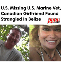 A U.S. Marine veteran and his Canadian girlfriend have been found dead in Belize, nearly a week after they went missing, according to reports. - FULL VIDEO AND STORY AT PMWHIPHOP.COM LINK IN BIO @pmwhiphop @pmwhiphop @pmwhiphop @pmwhiphop @pmwhiphop @pmwhiphop: U.S. Missing U.S. Marine Vet,  Canadian Girlfriend Found  Strangled in Belize  HIPHOP A U.S. Marine veteran and his Canadian girlfriend have been found dead in Belize, nearly a week after they went missing, according to reports. - FULL VIDEO AND STORY AT PMWHIPHOP.COM LINK IN BIO @pmwhiphop @pmwhiphop @pmwhiphop @pmwhiphop @pmwhiphop @pmwhiphop