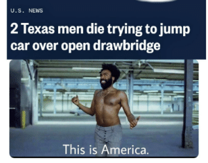 America, News, and Texas: U.S. NEWS  2 Texas men die trying to jump  car over open drawbridge  This is America. Dont catch you slippin now