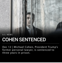 "Michael Cohen, President Trump's former personal lawyer, has been sentenced to three years in prison. Cohen, 52, was sentenced Wednesday in Manhattan federal court after he pled guilty to nine charges relating to campaign finance violations, tax evasion, and lying to Congress in NY federal court. ___ In a courtroom statement, Cohen said: - ""I take full responsibility for each act that I pled guilty to, the personal ones to me and those involving the president of the United States of America."" ___ Cohen will report to federal prison on March 6th. ___ Photo: Stephanie Keith 