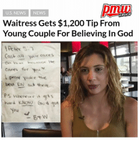 "BriannaSiegel was waiting tables at a bar when a young couple came in for happy hour. The couple ordered two burgers and two drinks, she says, then turned to her and asked, ""Do you believe in God?"" After Siegel said yes, she handed the couple their bill for $20. The anonymous couple said God led them to gift $1,200 to a stranger who touched their hearts. Siegel received it in the form of a tip - VIDEO AND STORY AT PMWHIPHOP.COM LINK IN BIO: U.S. NEWS NEWS  Waitress Gets $1,200 Tip From  Young Couple For Believing In God  Reer 5.7  Cast all your cases  cares for  proy youire the  best EN shere  hard KNow Goqut  you BriannaSiegel was waiting tables at a bar when a young couple came in for happy hour. The couple ordered two burgers and two drinks, she says, then turned to her and asked, ""Do you believe in God?"" After Siegel said yes, she handed the couple their bill for $20. The anonymous couple said God led them to gift $1,200 to a stranger who touched their hearts. Siegel received it in the form of a tip - VIDEO AND STORY AT PMWHIPHOP.COM LINK IN BIO"