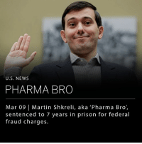 """Martin Shkreli, also known as """"Pharma Bro,"""" was sentenced to seven years in prison for federal fraud charges related to two hedge funds he ran and his former company, Retrophin. Shkreli became infamous for raising the price of the drug Daraprim by more than 5,000 percent while running another of his companies, Turing Pharmaceuticals, but was charged for unrelated crimes. Along with his 7-year conviction, Shkreli has been ordered to forfeit nearly $7.4 million, his ownership of a one-of-a-kind Wu-Tang Clan album, and a Picasso. This is far from the 12-18 months his defense team was arguing for, and includes a three-year probation period and an additional $75,000 fine. ___ Shkreli was convicted on three of eight counts of fraud for to lying to investors, but his behavior out of the courtroom also contributed to the sentencing. After his initial proceedings back in August, Shkreli offered up to $5,000 to any of his online followers who could pluck a hair from Hillary Clinton's head. Additionally, he wrote on Facebook that if he were to be acquitted, he would pursue sexual relations with a particular female journalist. These two instances caused the judge to revoke his bail, sending him to the Metropolitan Detention Center in Brooklyn where he's been residing ever since. ___ Photo: Amr Alfiky-Reuters: U.S. NEWs  PHARMA BRO  Mar 09 Martin Shkreli, aka 'Pharma Bro',  sentenced to 7 years in prison for federal  fraud charges. Martin Shkreli, also known as """"Pharma Bro,"""" was sentenced to seven years in prison for federal fraud charges related to two hedge funds he ran and his former company, Retrophin. Shkreli became infamous for raising the price of the drug Daraprim by more than 5,000 percent while running another of his companies, Turing Pharmaceuticals, but was charged for unrelated crimes. Along with his 7-year conviction, Shkreli has been ordered to forfeit nearly $7.4 million, his ownership of a one-of-a-kind Wu-Tang Clan album, and a Picasso. This is far from the 12-"""