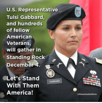 Memes, 🤖, and Sisters: U.S. Representative  Tulsi Gabbard,  and hundreds  of fellow  American  Veterans,  will gather in  Standing Rock  December  4.  Let's Stand  GABBARD  With Them  America!  @RoseAnnDeMoro We are very thankful for our Veterans and elected officials who are standing with our Native American sisters and brothers. #NoDAPL #WaterIsLife