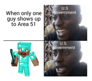 Aww yea-: U.S  When only one  guy shows up  to Area 51  government  U.S  government Aww yea-