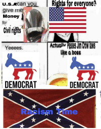Money, Racism, and American: u.s.xcan you Rights for everyone?  give ie  Money  for  iviriglts  Actuollv Passes Jur Cow Taws  ike a boss  Yeeees.  DEMOCRAT  DEMOCRAT  Racism Time
