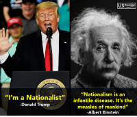 "Albert Einstein, Donald Trump, and Einstein: U.SDemsoc  ""Nationalism is an  ""I'm a Nationalist""infantile disease. It's the  -Donald Trump  measles of mankind""  Albert Einstein WHEN WE VOTE, WE WIN!"