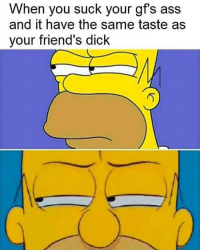 Dank, Friends, and Meme: u suck your gf's a  When yo ss  and it have the same taste as  your friend's dick Warning ⚠️ relatable moist meme alert ⚠️ as an active member of the moist squad you are required to tag a ho 😤😤👅