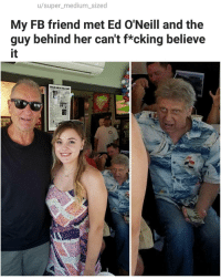 Memes, Dish, and 🤖: u/super_medium_sized  My FB friend met Ed O'Neill and the  guy behind her can't f*cking believe  it  DEEP DISH  PZZA Baaahaha 😂 | follow @fuckersbelike for more