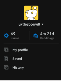 Reddit, History, and Karma: u/theboiwill-  69  Karma  4m 21d  Reddit age  My profile  Saved  History