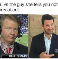 Memes, 🤖, and Phil Simms: u vs the guy she tells you not  rry about  PHIL SIMMS Tony Romo's greatest career achievement is saving us from Phil Simms (Via: StupidFootballThoughts)