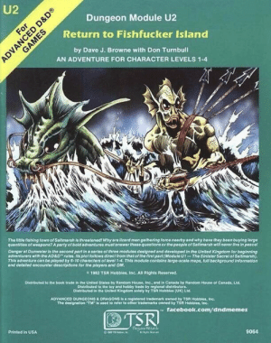 """Getting some Shape of Water vibes: U2  Dungeon Module U2  Return to Fishfucker Island  by Dave J. Browne with Don Turnbull  AN ADVENTURE FOR CHARACTER LEVELS 1-4  DE-KW 81  The little fishing town of Salmarsh ls threatened! Whyare lizard men gathering force nearby and why have theoy been buying large  quantities of weapons? A party of bold adventures must answor these questions or the people of Saltmarsh wili never live in peace!  Danger st Dunwater is the second part in a series of three modules designed and developed in the Unlted Kingdom for beginning  adventurers with the AD&D rules. Its plot follows direct from that of the first part (Module U1-The Sinister Secret of Saltmarsh).  This adventure can be played by 6-10 characters of level 1-4. This module conteins large-scale maps, full beckground Information  and detailed encounter descriptions for the players and DM.  1982 TSR Hobbies, Inc. All Rights Reserved.  Distributed to the book trade in the United States by Random House, Inc., and in Canada by Random House of Canada, Ltd.  Distributed to the toy and hobby trade by regional distributors.  Distributed in the United Kingdom solely by TSR Hobbles (UK) Ltd.  ADVANCED DUNGEONS & DRAGONS Is a registered tradomark owned by TSR Hobbles, Inc.  The designation """"TM"""" is used to refer to other trademarks owned by TSR Hobbles, Inc.  facebook.com/dndmemes  TSR  Thea Wand  9064  Printed in USA  For  ADVANCED D &D®  GAMES Getting some Shape of Water vibes"""