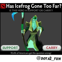 dotajokesdotadota2dota2memesdota2officialdota2meme: Has Icefrog Gone Too Far?  IS THIS HERO A SUPPORT OR CARRY?  CARRY  SUPPORT  92.6% of Americans get this question wrong!  CoDOTA2 FUN dotajokesdotadota2dota2memesdota2officialdota2meme