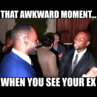 THAT AWKWARD MOMENT  @NBAMEMES  WHEN YOU SEE YOUR EX That awkward moment😳