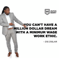 - Follow fellow Enterpreneur @ashtonmhenry. He offers Financial and Credit Repair Services, he is helping people fix their credit, take back control and changing lives nationwide! @ashtonmhenry: UAH  ASHTON  SV HENRY  YOU CAN'T HAVE A  ILLION DREAM  ITH A MINIMUM WAGE  WORK ETHIC.  ZIG ZIGLAR - Follow fellow Enterpreneur @ashtonmhenry. He offers Financial and Credit Repair Services, he is helping people fix their credit, take back control and changing lives nationwide! @ashtonmhenry