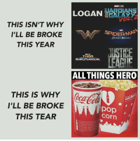 Lazy, Memes, and Pop: UARDIANS  LOGAN  OF  THE  THIS ISN'T WHY  I'LL BE BROKE  NA DER MAN  THIS YEAR  THOR  ALL THINGS HERO  THIS IS WHY  I'LL BE BROKE  pop  Corn  THIS TEAR From @allthingsshero - This is why I bring my own treats in with me. (I'm too lazy to fix the typo but y'all get the point)
