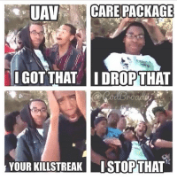 Memes, 🤖, and High Five: UAV  CARE PACKAGE  I GOT THAT I DROP THAT  YOUR KILLSTREAK ISTOP THAT tb to one of the most OG gaming memes out there, I remember all the youtubers and shit we're tweeting this out, high five @codbroad 🌚