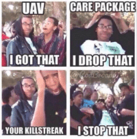 Memes, 🤖, and Got: UAV  CARE PACKAGE  I GOT THAT IDROPTHAT  YOUR KILLSTREAK LISTOPTHAT