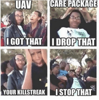 Memes, Shit, and 🤖: UAV- ((..ICARE  PACKAGE  GOT THAT I DROPTHAT  YOUR KILLSTREAK ISTOPTHAT Oh shit 😂😂