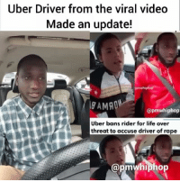 Watch his full update at pmwhiphop.com Link in bio: Uber Driver from the viral video  Made an update!  ipmwhiphop  @pmwhiphop  Uber bans rider for life over  threat to accuse driver of rape  Cap Watch his full update at pmwhiphop.com Link in bio