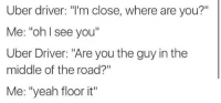 """2016 YEAR IN REVIEW: Uber driver: """"I'm close, where are you?""""  Me: """"oh I see you""""  Uber Driver: """"Are you the guy in the  middle of the road?""""  Me: """"yeah floor it"""" 2016 YEAR IN REVIEW"""