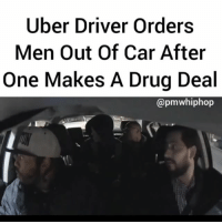 Dude, Memes, and Uber: Uber Driver Orders  Men Out Of Car After  One Makes A Drug Deal  @pmwhiphop FULL VIDEO AT PMWHIPHOP.COM LINK IN BIO. 😳😳😳 last dude started threatening buddy 😳