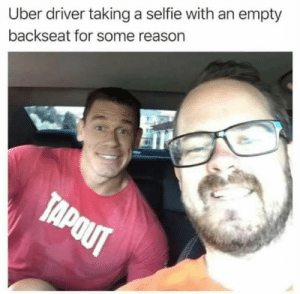 Dank, Selfie, and Uber: Uber driver taking a selfie with an empty  backseat for some reason  TAPOUT Weird guy