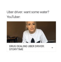 Follow @okdayum for more!: Uber driver: want some water?  YouTuber  DRUG DEALING UBER DRIVER:  STORYTIME Follow @okdayum for more!
