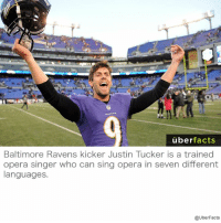 Baltimore Ravens, Facts, and Instagram: uber  facts  Baltimore Ravens kicker Justin Tucker is a trained  opera singer who can sing opera in seven different  languages.  @UberFacts Talent! https://www.instagram.com/uberfacts/