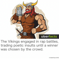 Facts, Instagram, and Memes: uber  facts  The Vikings engaged in rap battles,  trading poetic insults until a winner  was chosen by the crowd  Uber Facts 2015 instagram.com/uberfacts