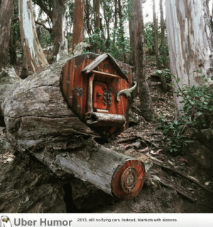 Omg, Tumblr, and Uber: Uber Humor 20 3 ill no tying ars Instead, blankets with sleeves omg-images:  Friend of mine came across this little home on a hike.
