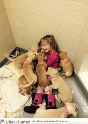 failnation:  My daughter volunteering at our local shelter, helping feed the puppies. She was taken down and overpowered by adorableness.: Uber Humor  I did not have sexual relations with that woman failnation:  My daughter volunteering at our local shelter, helping feed the puppies. She was taken down and overpowered by adorableness.