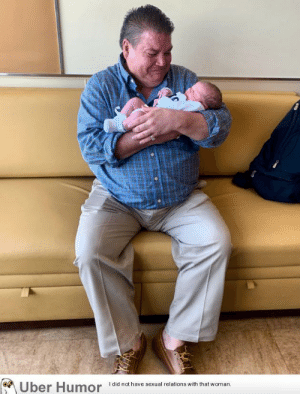 failnation:  My dad meeting my son for the first time yesterday. I've never seen my dad so happy. Feels real good, man.: Uber Humor  I did not have sexual relations with that woman. failnation:  My dad meeting my son for the first time yesterday. I've never seen my dad so happy. Feels real good, man.