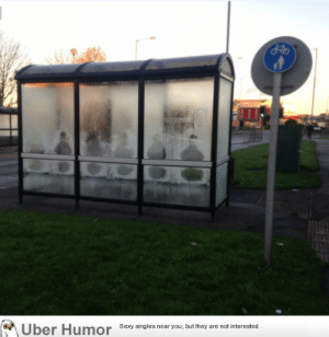 Tumblr, Uber, and Blog: Uber Humor Sesy singles near you but they are notinterested failnation:  The condensation at this bus stop doesn't form where people have sat and creates almost ghostly shapes