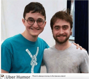 Harry Potter, Money, and Tumblr: Uber Humor  There's always money in the banana stand failnation:  When you look more like Harry Potter than Harry Potter