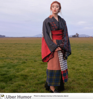Money, Tumblr, and Uber: Uber Humor  There's always money in the banana stand failnation:  I am half Scottish and half Japanese- I hand-sewed this kimono from men's dress shirts and boxer shorts.