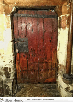 Money, Tumblr, and Uber: Uber Humor  There's always money in the banana stand failnation:  The oldest door in Britain. Hidden away in Westminster Abbey. Made from timber from the original Anglo-Saxon abbey, it is just under a thousand years old.
