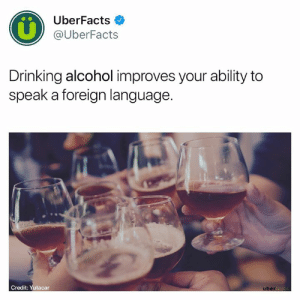 Drinking, Instagram, and Memes: UberFacts  @UberFacts  Drinking alcohol improves your ability to  speak a foreign language.  Credit: Yutacar 🍻  https://www.instagram.com/uberfacts/