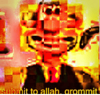 Yes, Allah, and Aye: ubmit to allah, grommit